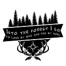 Into the Forest I Go, To Lose My Mind and Find My Soul - quote, outdoors, nature, forest, woods, by VisionQuestArts