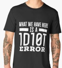 What We Have Here Is A 1D10T Error for Tech Support Men's Premium T-Shirt