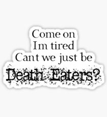 Can't we just be Death Eaters? Sticker