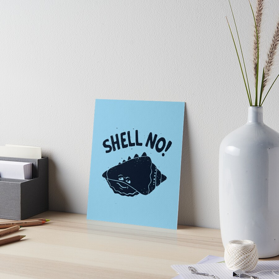 (S)HELL NO. Art Board Print
