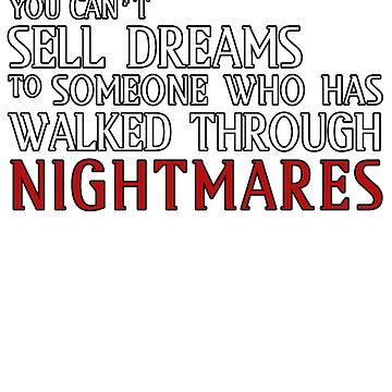 YOU CAN'T SELL DREAMS TO SOMEONE WHO HAS WALKED THROUGH NIGHTMARES by drakouv