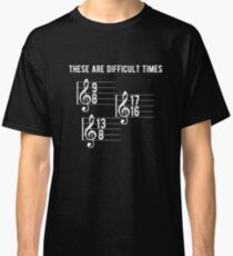 Funny Music Teacher These Are Difficult Times T Shirt Classic T-Shirt