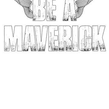 Be A Maverick Funny Flying Pilot Sarcastic Wings Gift by MichaelAndrewLo
