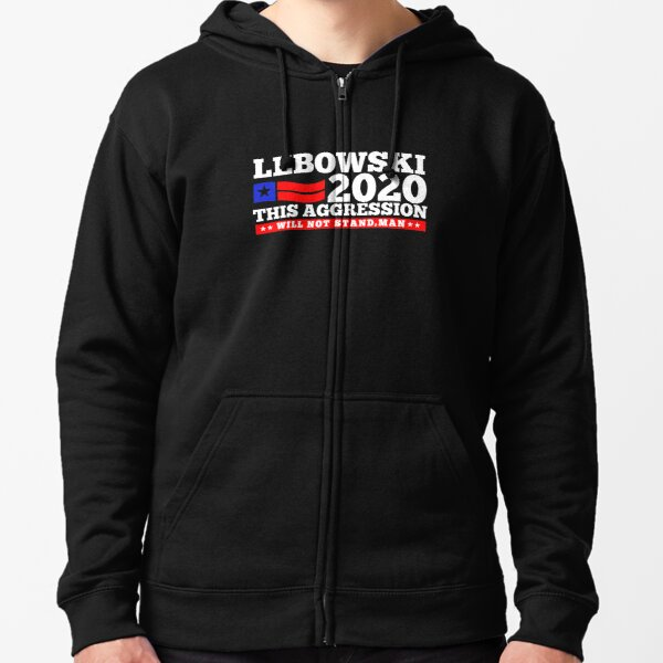 Lebowski 2020 This Aggression Will Not Stand Zipped Hoodie
