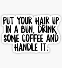 Pegatina Put Your Hair Up In A Bun Drink Some Coffe & Handle It - Cool Zen Sticker T-Shirt Pillow