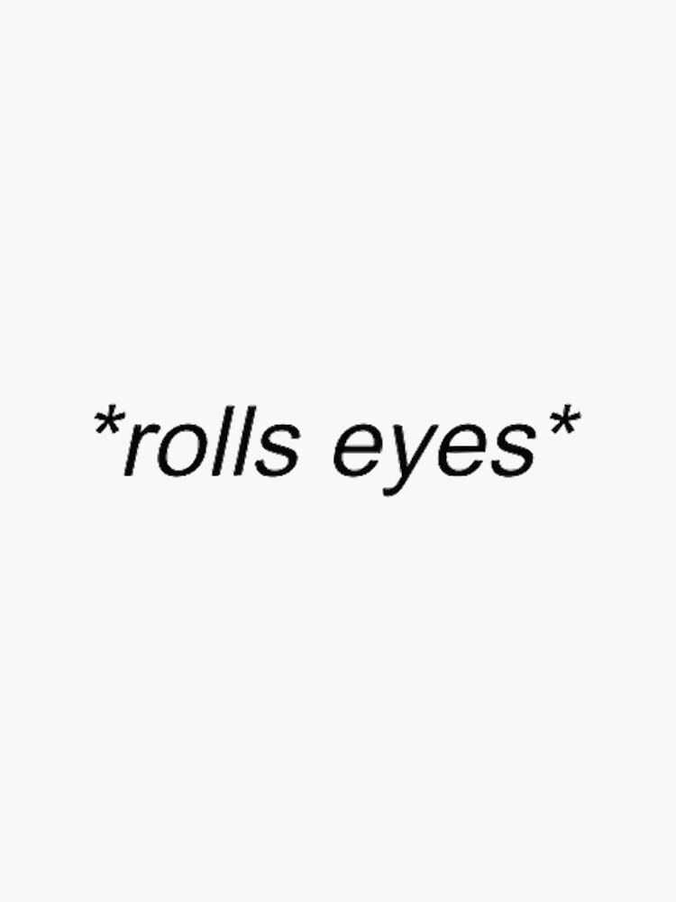 Rolls Eyes de xxxlemonade