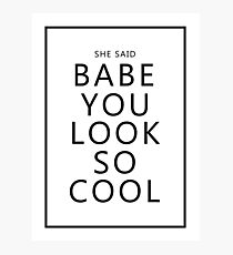 She said, Babe you look so cool Photographic Print
