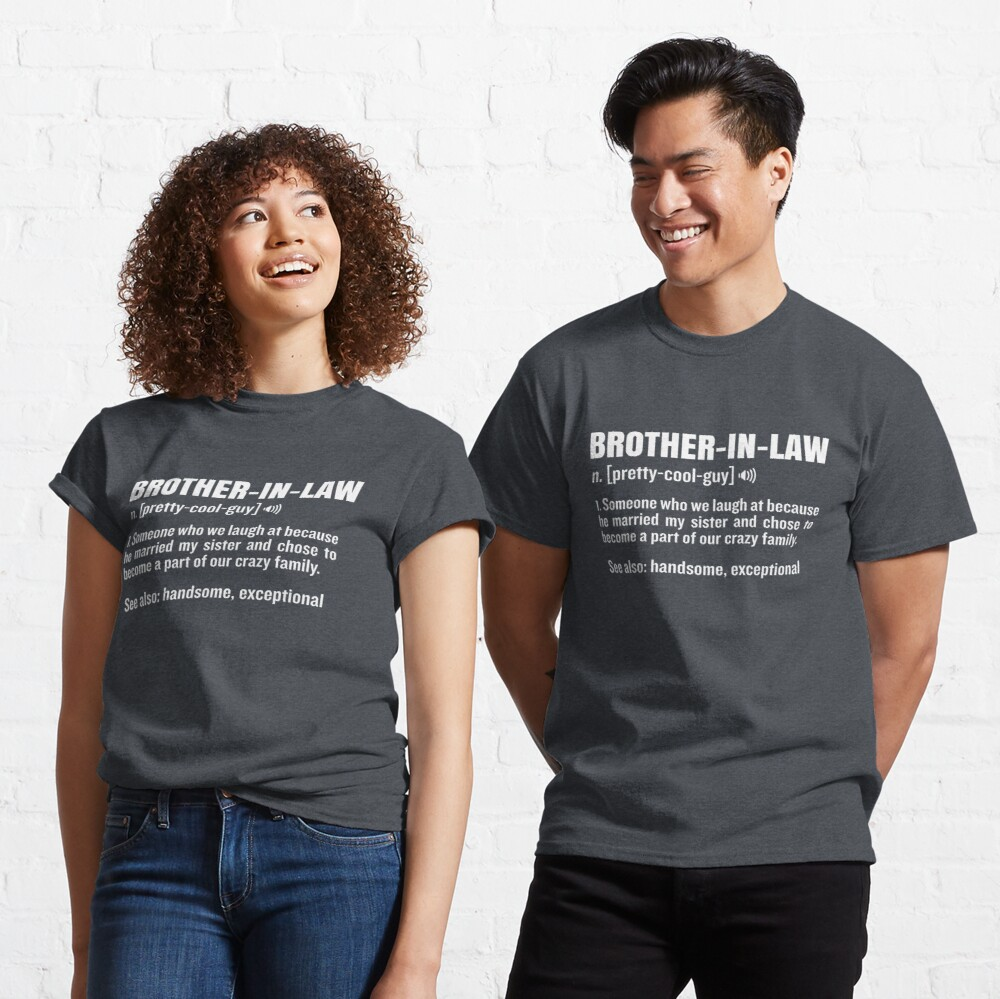 Brother-In-Law Funny Meaning Brother Gag Gift Classic T-Shirt