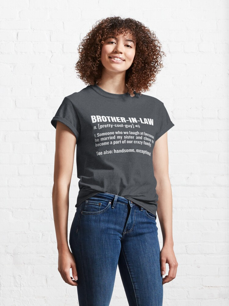Alternate view of Brother-In-Law Funny Meaning Brother Gag Gift Classic T-Shirt