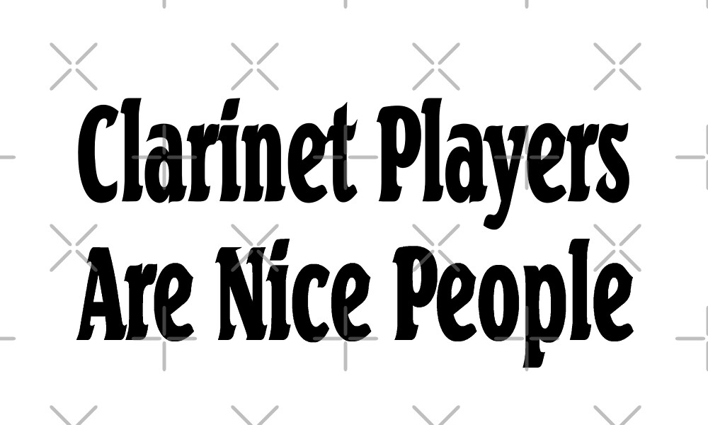 Clarinet Players Are Nice People - Funny Clarinet T Shirt by greatshirts