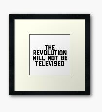 The Revolution will not be televised Framed Print