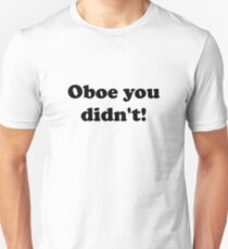 Oboe You Didn't! Unisex T-Shirt