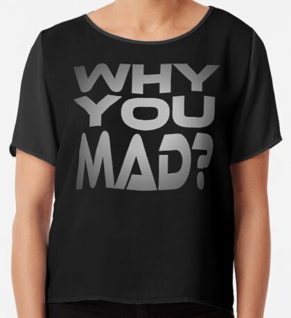 Why You Mad? Women's Chiffon Top