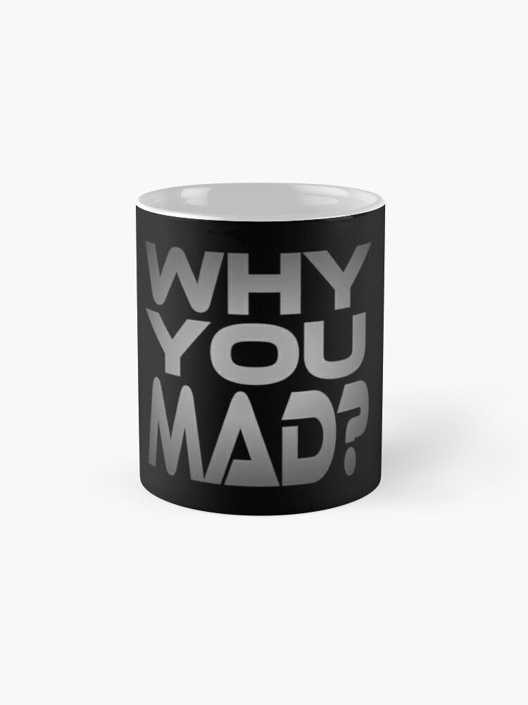Alternate view of Why You Mad? Classic Mug