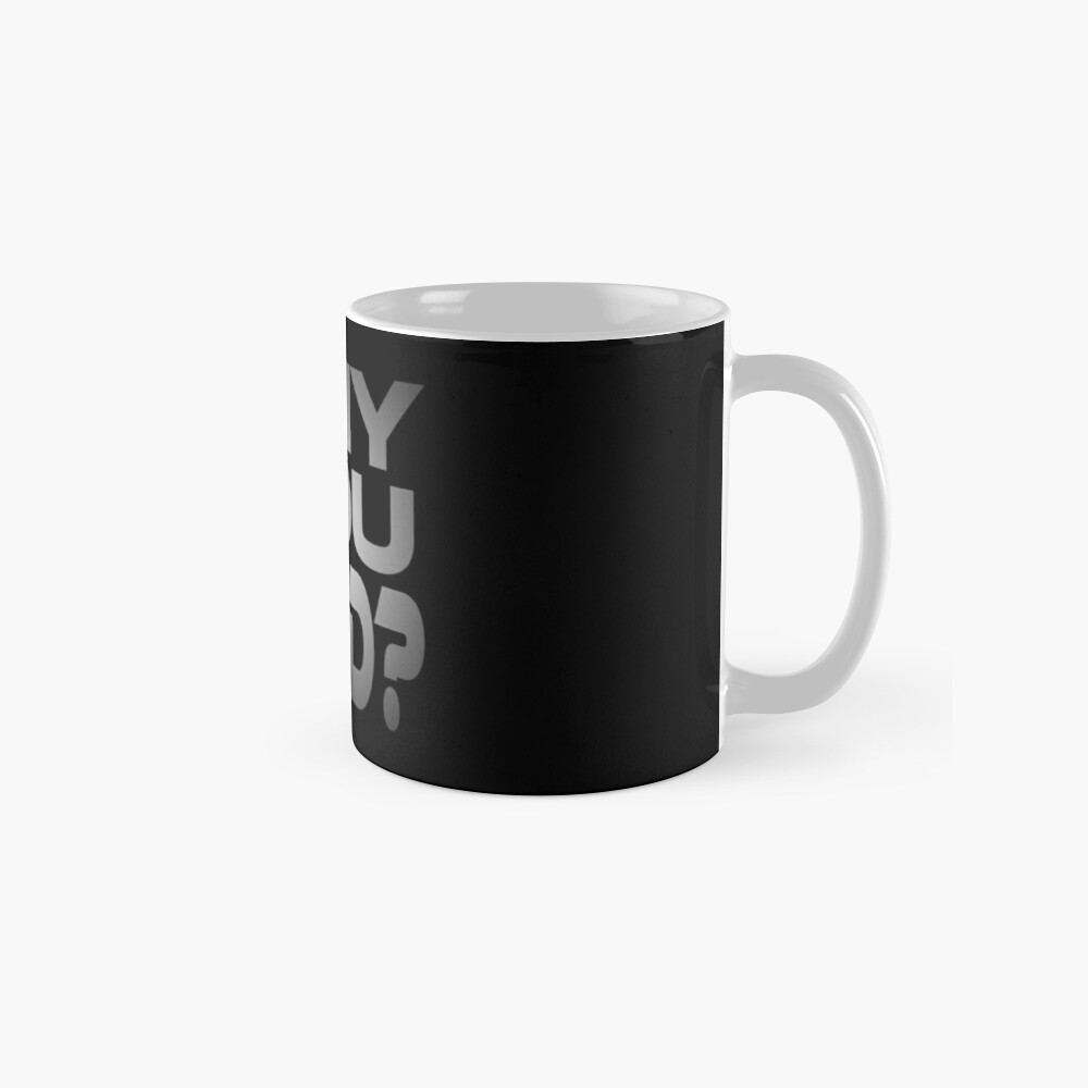 Why You Mad? Classic Mug