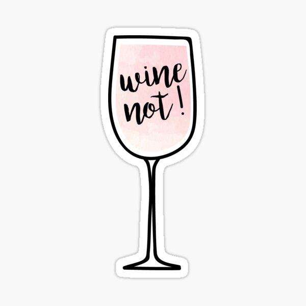 Wine Not! Sticker