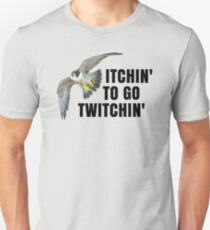 Bird Watching Bird Birding Twitching:  Itchin' to Go Twitchin Unisex T-Shirt
