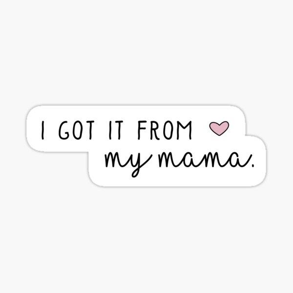 I Got it From my Mama Sticker