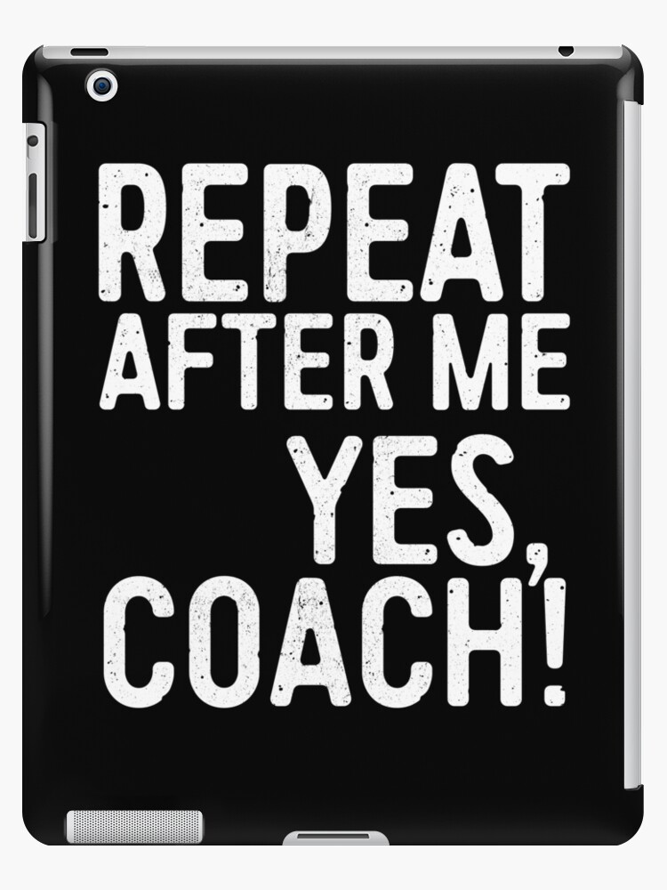 Repeat After Me Yes Coach by deepstone