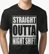 Straight Outta Night Shift Tri-blend T-Shirt