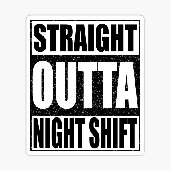 Straight Outta Night Shift Sticker
