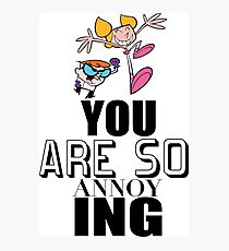 Dexters Laboratory - You Are So Annoying Photographic Print