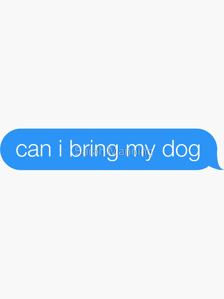 can i bring my dog text bubble by sarahamanning