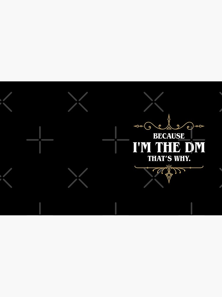 Because I'm the DM Game Master Quotes Tabletop RPG by pixeptional