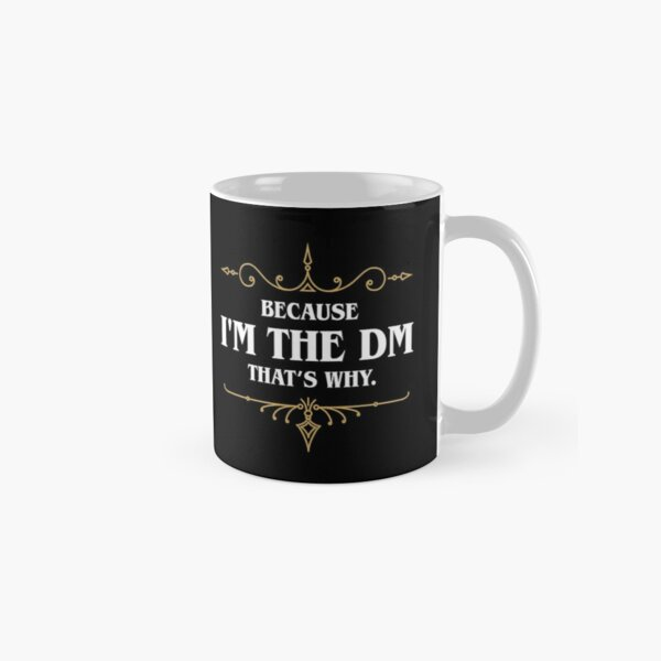 Because I'm the Master Storyteller Quotes Tabletop RPG Classic Mug