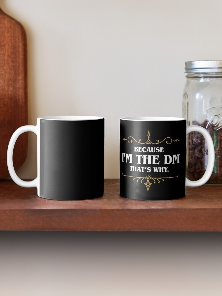 Alternate view of Because I'm the DM Game Master Quotes Tabletop RPG Mug