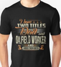 i have two titles dad and oilfield worker unisex t shirt