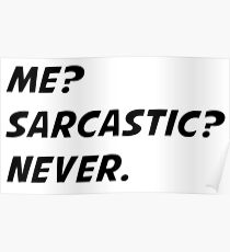 Me? sarcastic? Never Poster