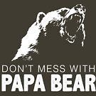 Don't Mess With Papa Bear Funny Father's Day Shirt for Dads and Grandpas by DesIndie