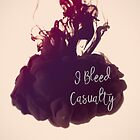 I Bleed Casualty by holbytv