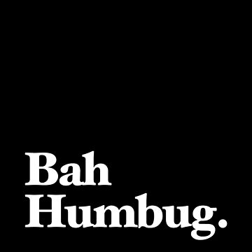 Bah Humbug - Classic Edition by chestify