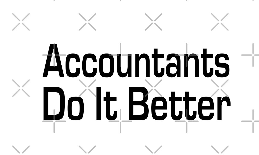 Accountants Do It Better - Funny Accounting T Shirt  by greatshirts