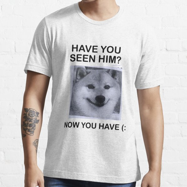 Have You Seen Him? Essential T-Shirt