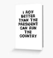 I Row Better Than President - Funny Rowing T Shirt Greeting Card