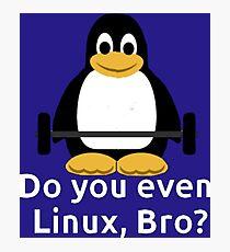 Do you even Linux, Bro? Photographic Print