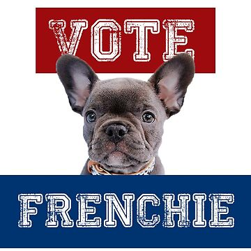 Vote For Candidate Frenchie by effortless94