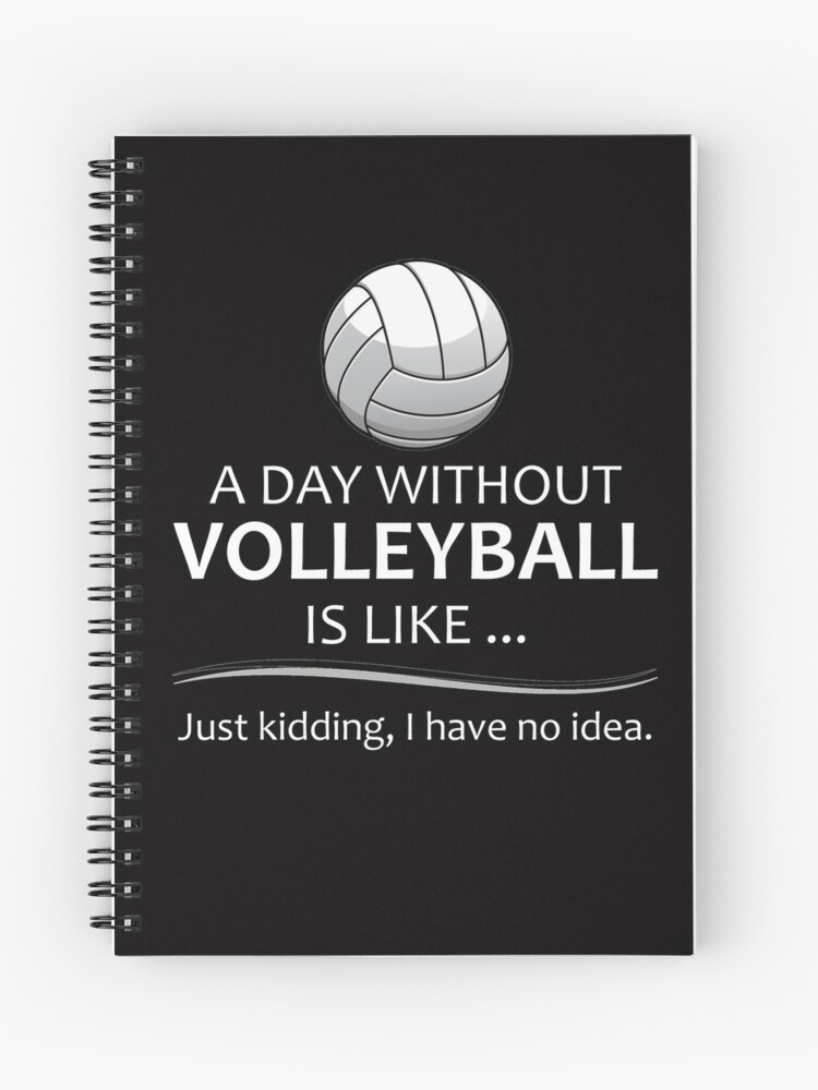 Volleyball Gifts For Coach And Player A Day Without Volleyball Funny Gift Ideas For Players Coaches Who Love Beach Indoor V Ball Spiral Notebook By Merkraht Redbubble