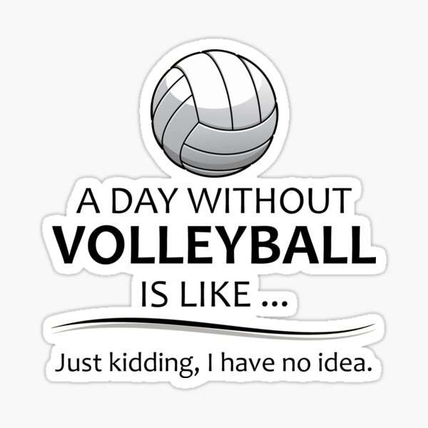 Volleyball Gifts - A Day Without Volleyball Funny Gift Ideas For Player & Coach - Beach & Indoor Volleyball Lovers Sticker