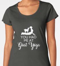 Du hattest mich am Ziegen-Yoga Frauen Premium T-Shirts