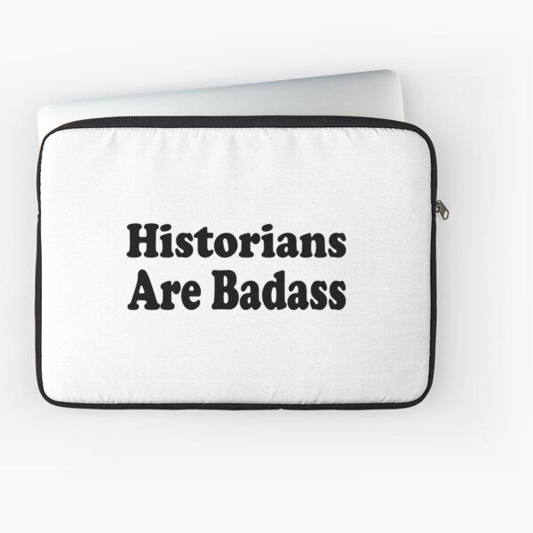 Historian's Are Badass - Funny History Teacher T Shirt  Laptop Sleeve