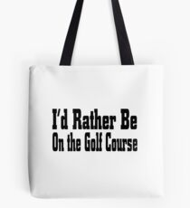 I'd Rather Be On Golf Course - Funny Golf T Shirt  Tote Bag