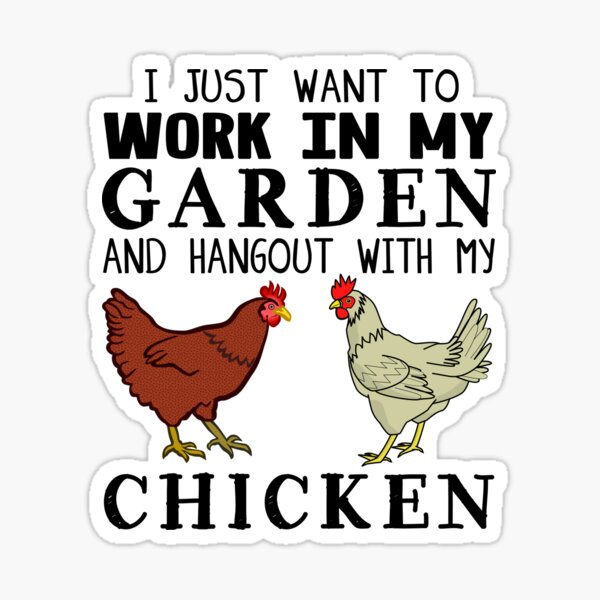 I Just Want To Work In My Garden And Hangout With My Chicken Sticker
