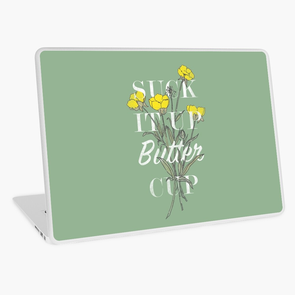 Suck it Up Buttercup Laptop Skin