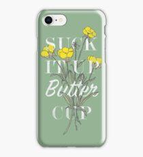 Suck it Up Buttercup iPhone Case/Skin
