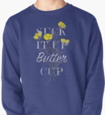 Suck it Up Buttercup Pullover
