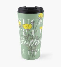 Suck it Up Buttercup Travel Mug